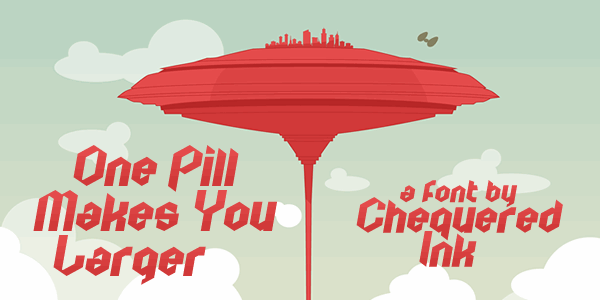 One Pill Makes You Larger font by Chequered Ink