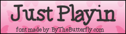 JustPlayin font by ByTheButterfly