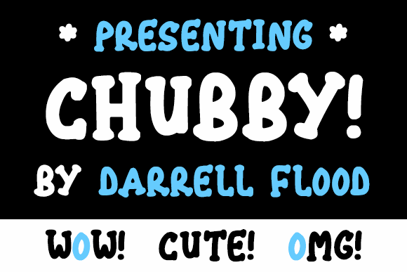 Chubby font by Darrell Flood