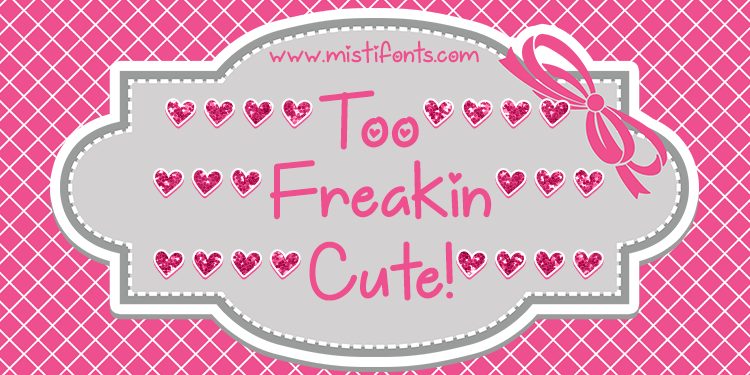 Too Freakin Cute Demo Font By Mistis Fonts Fontspace