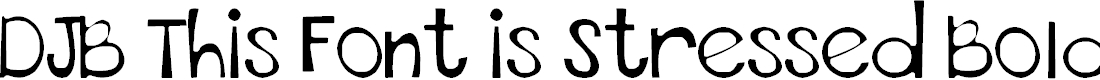 Preview image for DJB This Font is Stressed Bold