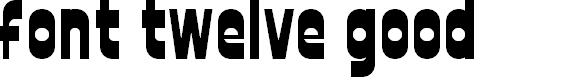 Preview image for font twelve good Font