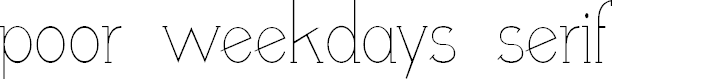 Preview image for poor weekdays serif Font