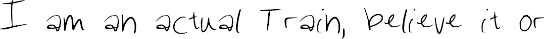 Preview image for I am an actual Train, believe it or not, believe it or not Font