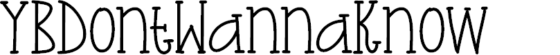Preview image for YBDontWannaKnow Font