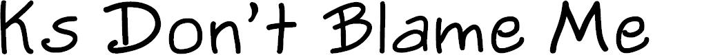 Preview image for Ks Dont Blame Me Regular Font