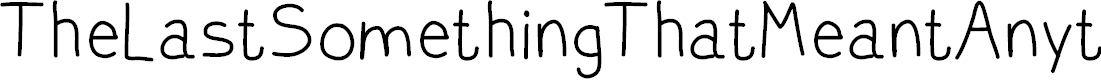 Preview image for TheLastSomethingThatMeantAnything Font