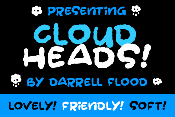 Cloudheads font by Darrell Flood