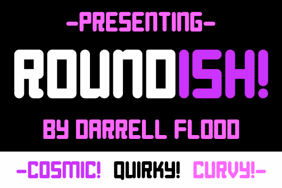 Roundish font by Darrell Flood