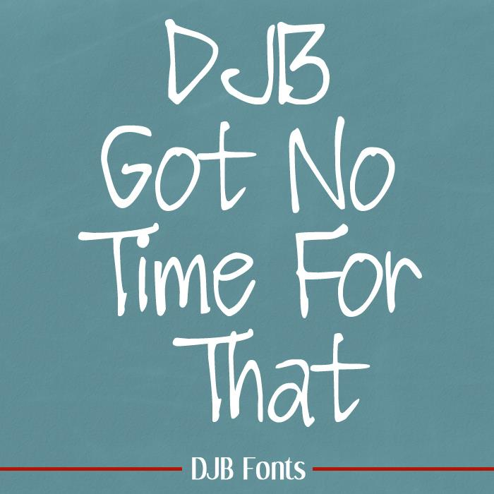 DJB Got No Time For That font by Darcy Baldwin Fonts