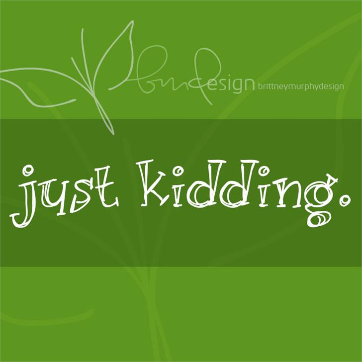just kidding. font by Brittney Murphy Design