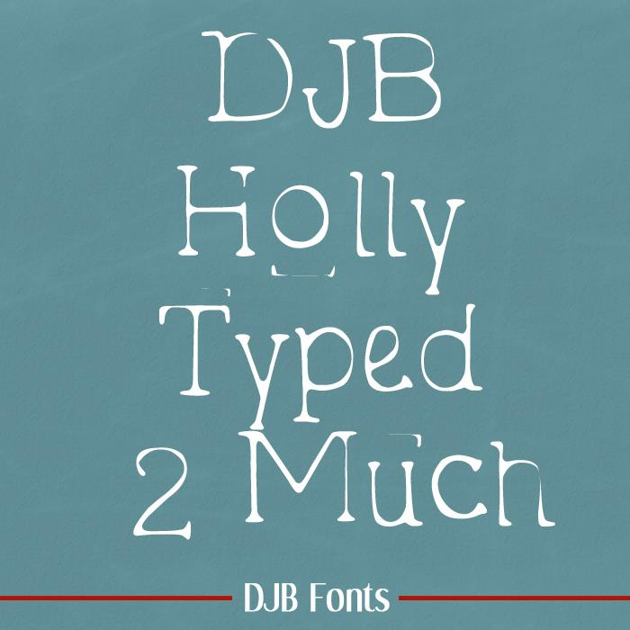 DJB Holly Typed 2 Much font by Darcy Baldwin Fonts