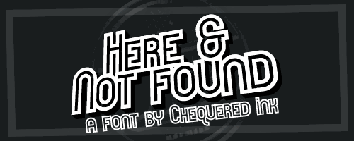 Here & Not Found font by Chequered Ink