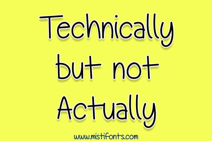Technically, But Not Actually font by Misti's Fonts