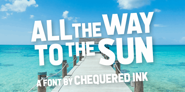 All the Way to the Sun font by Chequered Ink