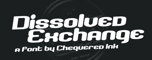 Dissolved Exchange font by Chequered Ink