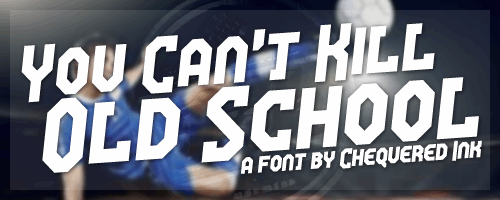 You Can't Kill Old School font by Chequered Ink