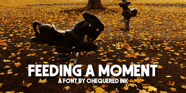 Feeding a Moment font by Chequered Ink