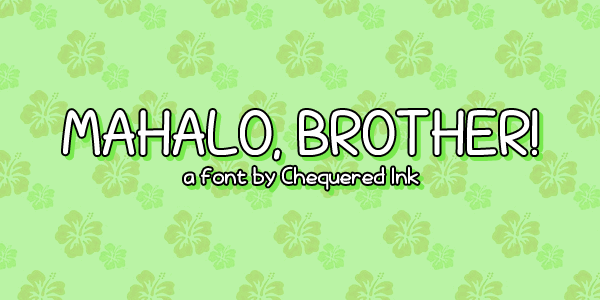 Mahalo, brother! font by Chequered Ink