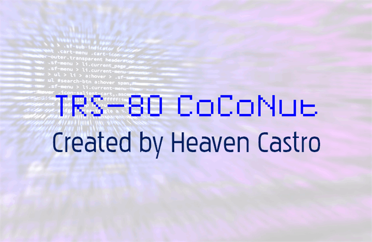 TRS-80 CoCoNut font by heaven castro