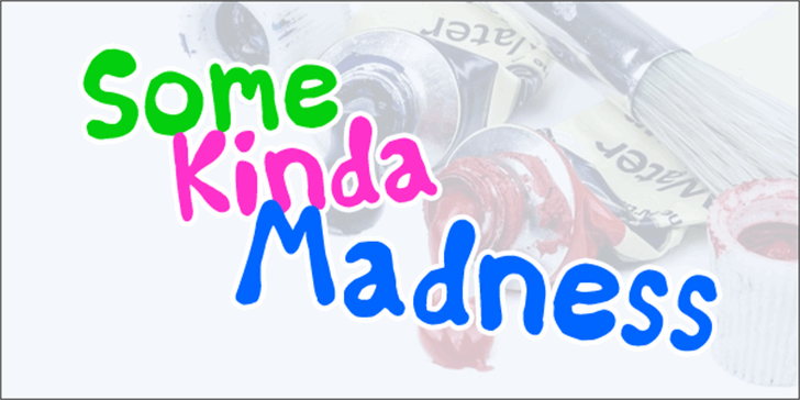 Some Kinda Madness Font design typography