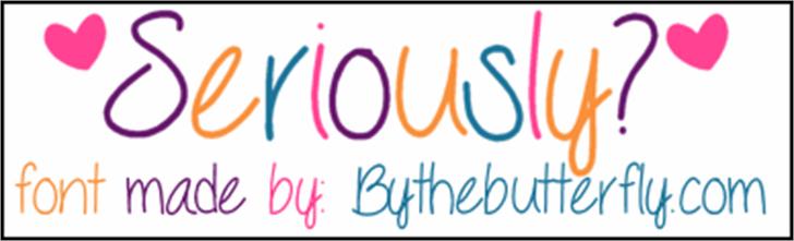 Seriously font by ByTheButterfly
