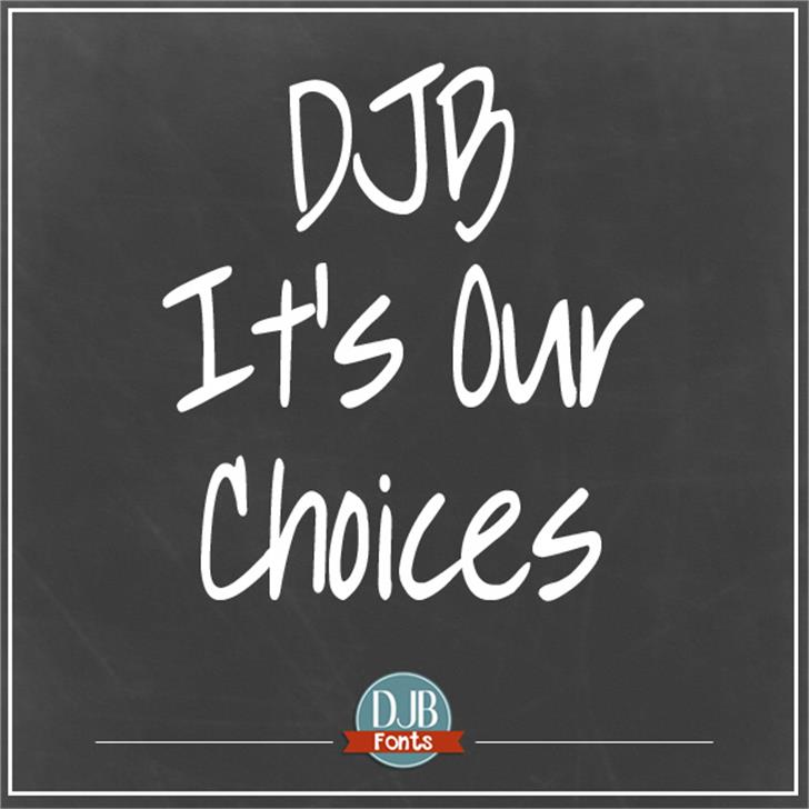 DJB It's Our Choices Font handwriting text