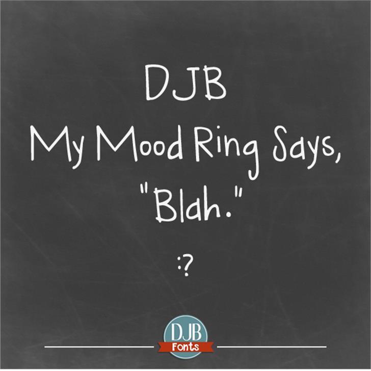DJB My Mood Ring Says Blah Font text blackboard