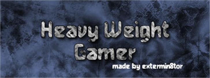 Heavy Weight Gamer font by extermin8tor