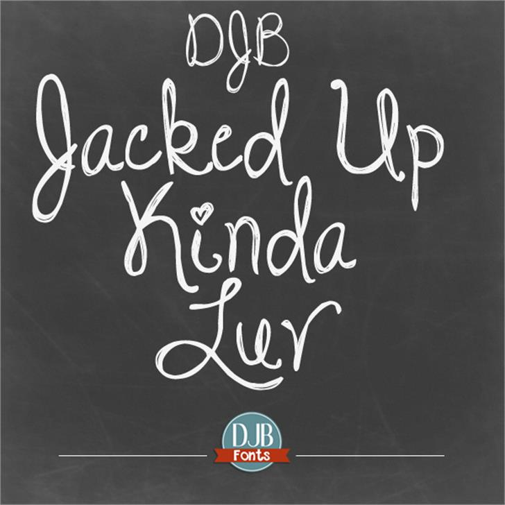 DJB Jacked Up Kinda Luv Font handwriting text