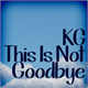Thumbnail for KG This Is Not Goodbye